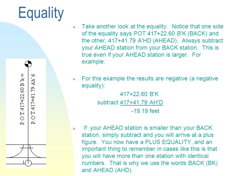 Equality n Take another look at the equality. Notice that one side of the equality says POT 417+22.60 B'K (BACK) and the other, 417+41.79 A'HD (AHEAD)