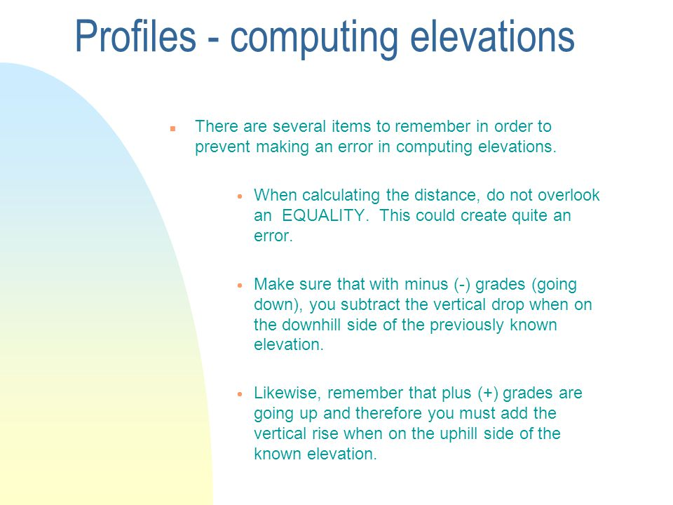 Profiles - computing elevations n There are several items to remember in order to prevent making an error in computing elevations.