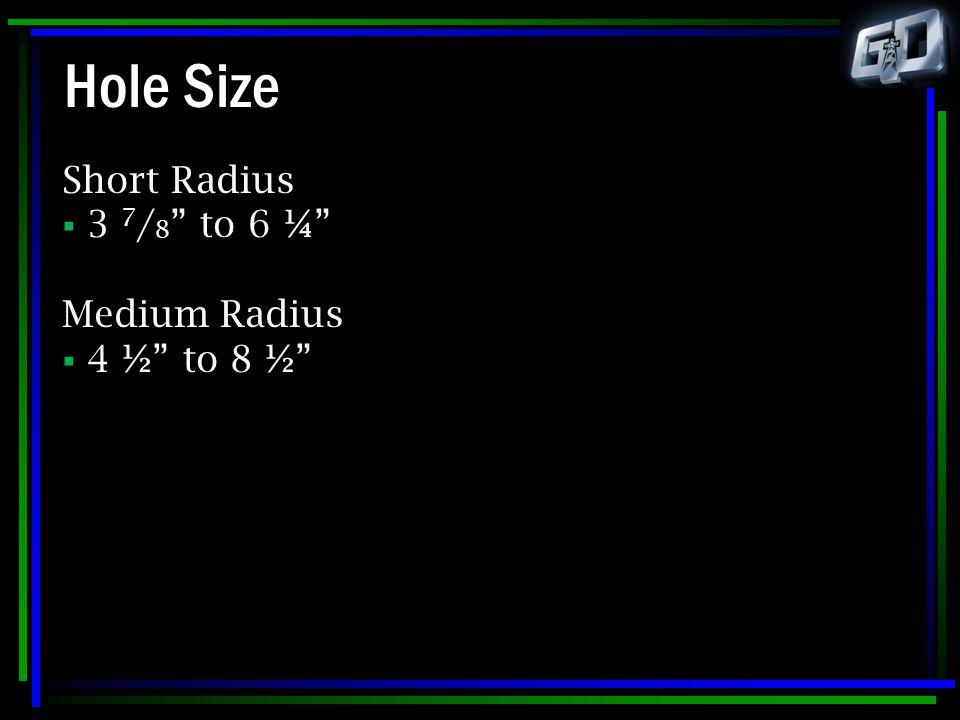 "Hole Size Short Radius  3 7 / 8 "" to 6 ¼"" Medium Radius  4 ½"" to 8 ½"""