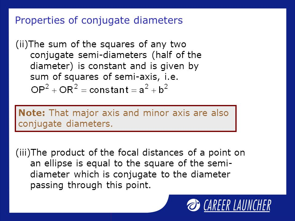 Properties of conjugate diameters (ii)The sum of the squares of any two conjugate semi-diameters (half of the diameter) is constant and is given by su