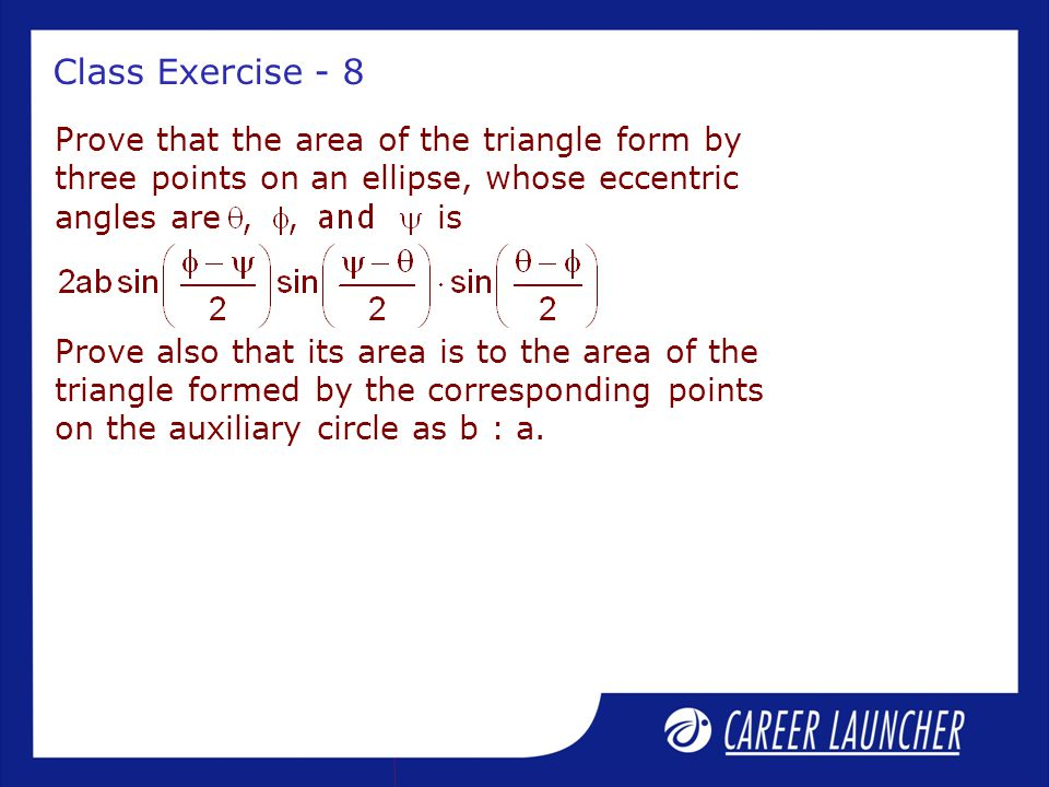 Class Exercise - 8 Prove that the area of the triangle form by three points on an ellipse, whose eccentric angles are is Prove also that its area is t