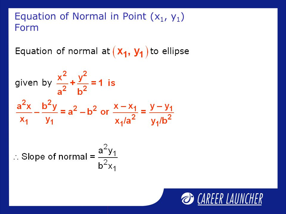 Equation of Normal in Point (x 1, y 1 ) Form Equation of normal at to ellipse given by