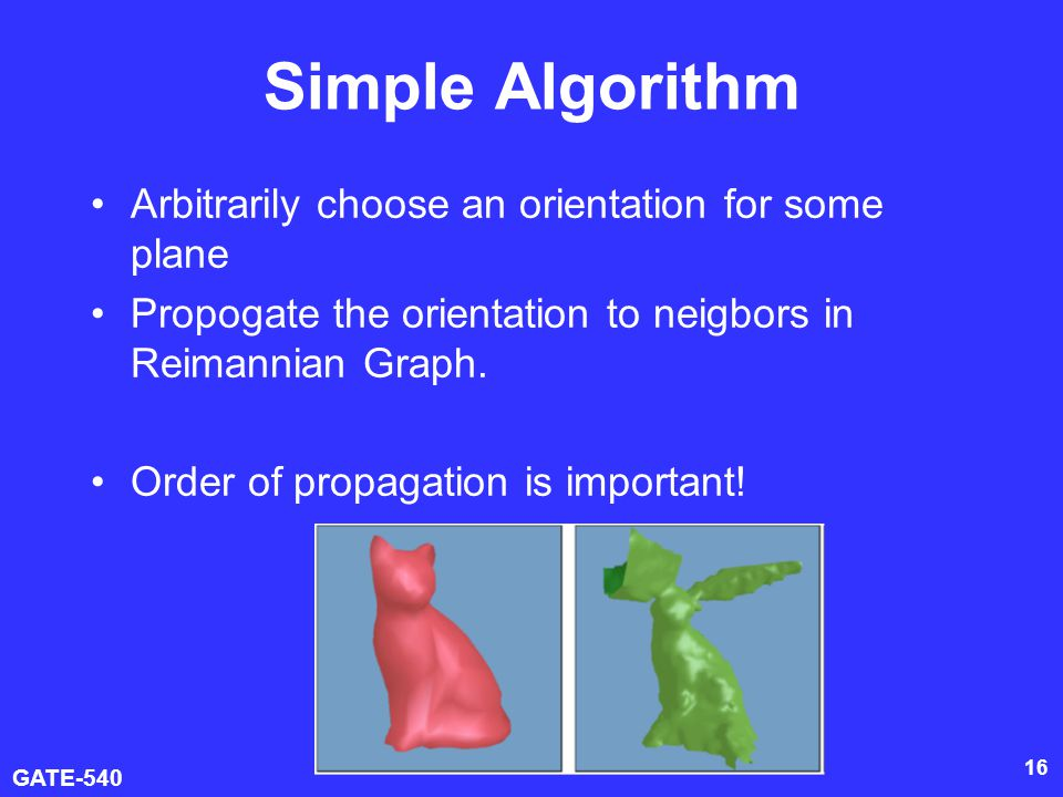 GATE-540 17 A Good Propagation Order Favor propagation from o i to o j if unoriented planes are nearly parallel.