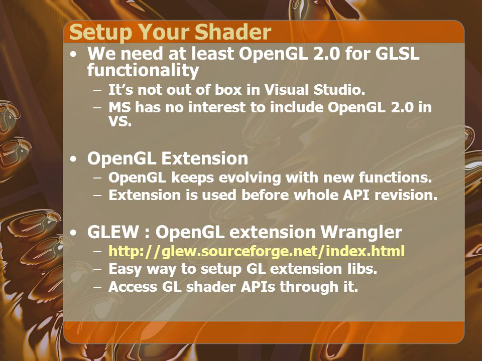 Setup Your Shader We need at least OpenGL 2.0 for GLSL functionality –It's not out of box in Visual Studio.