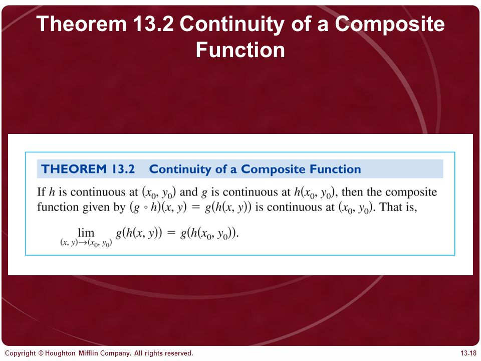 Copyright © Houghton Mifflin Company. All rights reserved.13-18 Theorem 13.2 Continuity of a Composite Function