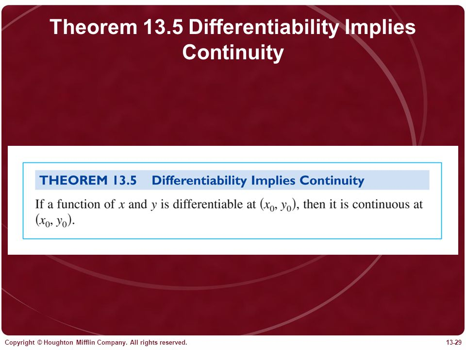 Copyright © Houghton Mifflin Company. All rights reserved.13-29 Theorem 13.5 Differentiability Implies Continuity