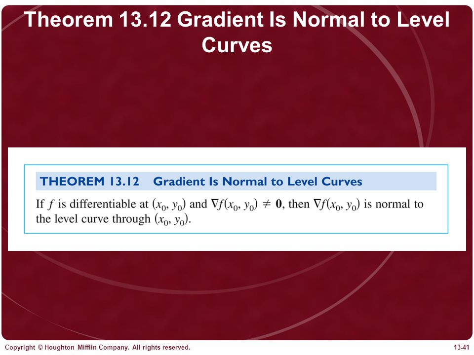 Copyright © Houghton Mifflin Company. All rights reserved.13-41 Theorem 13.12 Gradient Is Normal to Level Curves