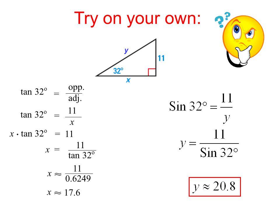 tan 32 o = opp. adj.