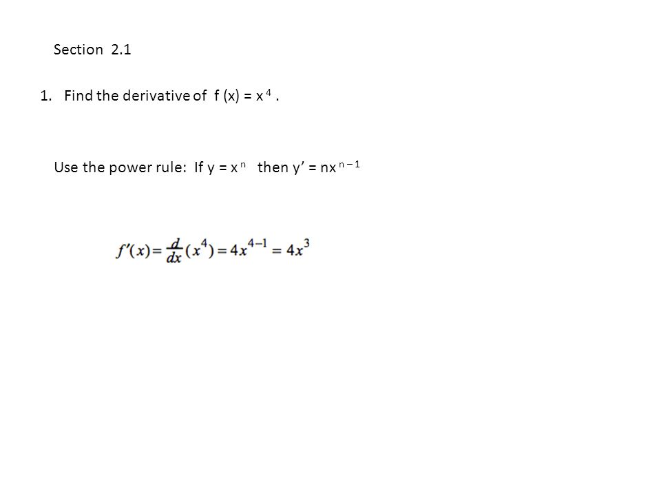 1. Find the derivative of f (x) = x 4.
