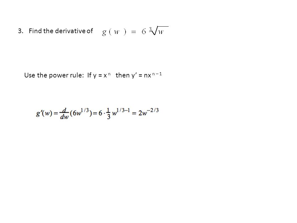4. Find the derivative of f (x) = 4x 2 - 3x + 2. Use the power rule: If y = x n then y' = nx n – 1