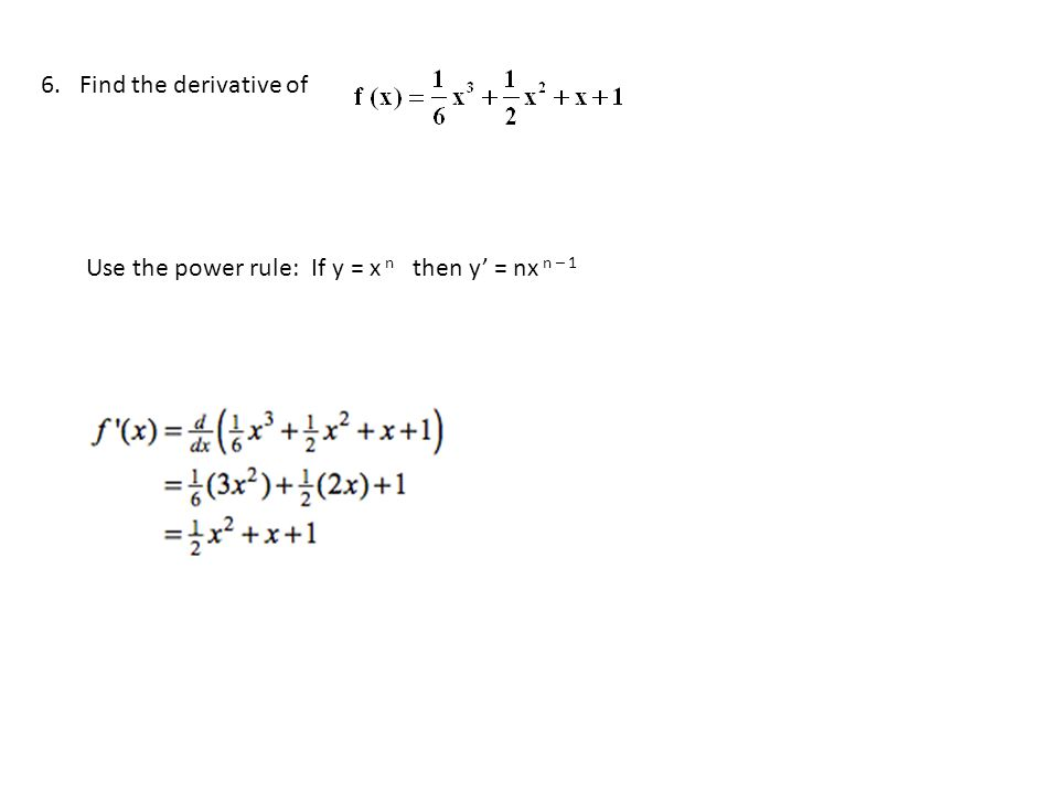 6. Find the derivative of Use the power rule: If y = x n then y' = nx n – 1