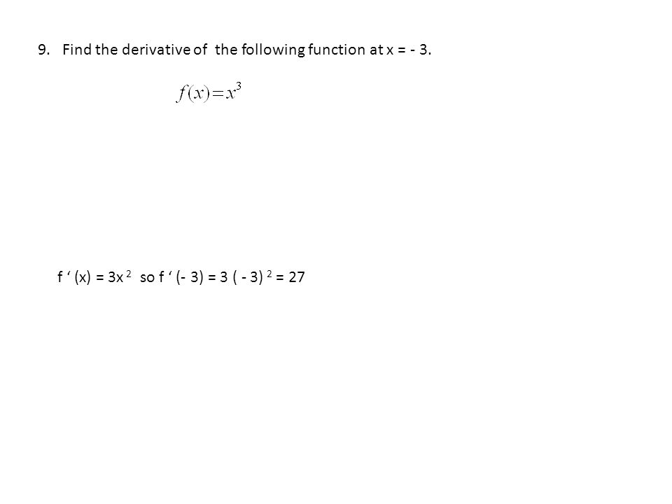9. Find the derivative of the following function at x = - 3.