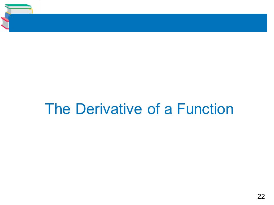 22 The Derivative of a Function
