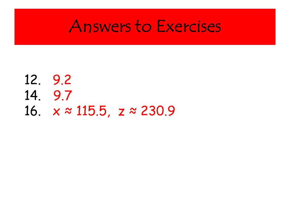 Answers to Exercises 12. 9.2 14.9.7 16. x ≈ 115.5, z ≈ 230.9