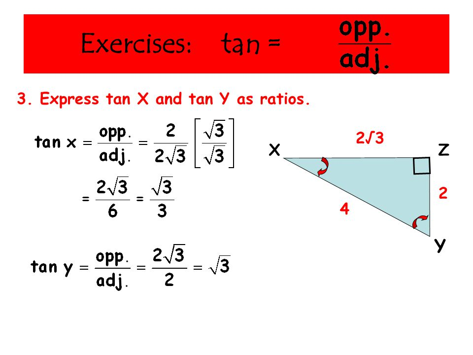 Exercises: tan = 2 4 2√3 Y 3. Express tan X and tan Y as ratios. XZ