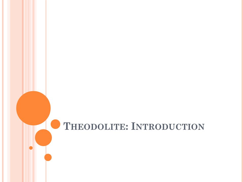 T HEODOLITE : I NTRODUCTION