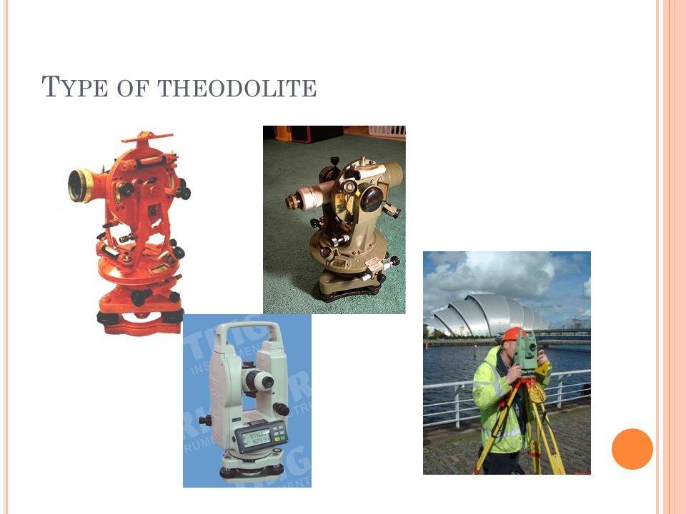 T YPE OF THEODOLITE