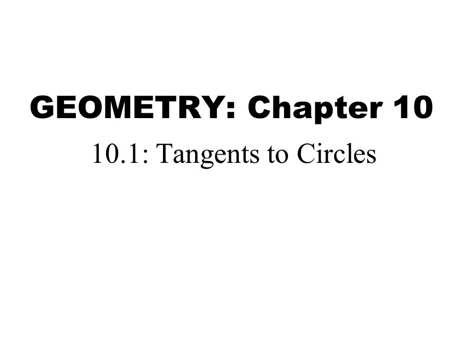 GEOMETRY: Chapter 10 10.1: Tangents to Circles