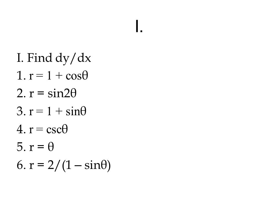 II.Find the slope of the tangent to the curve at the given point θ 0 1.