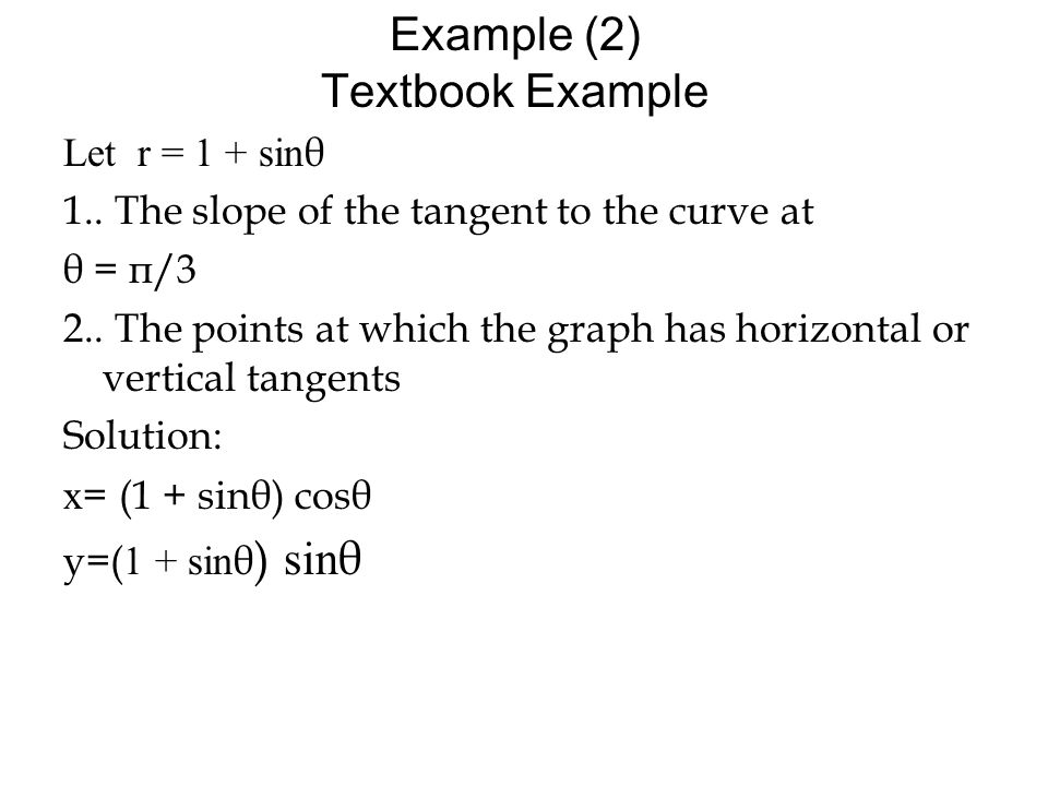 Example (2) Textbook Example Let r = 1 + sin θ 1..