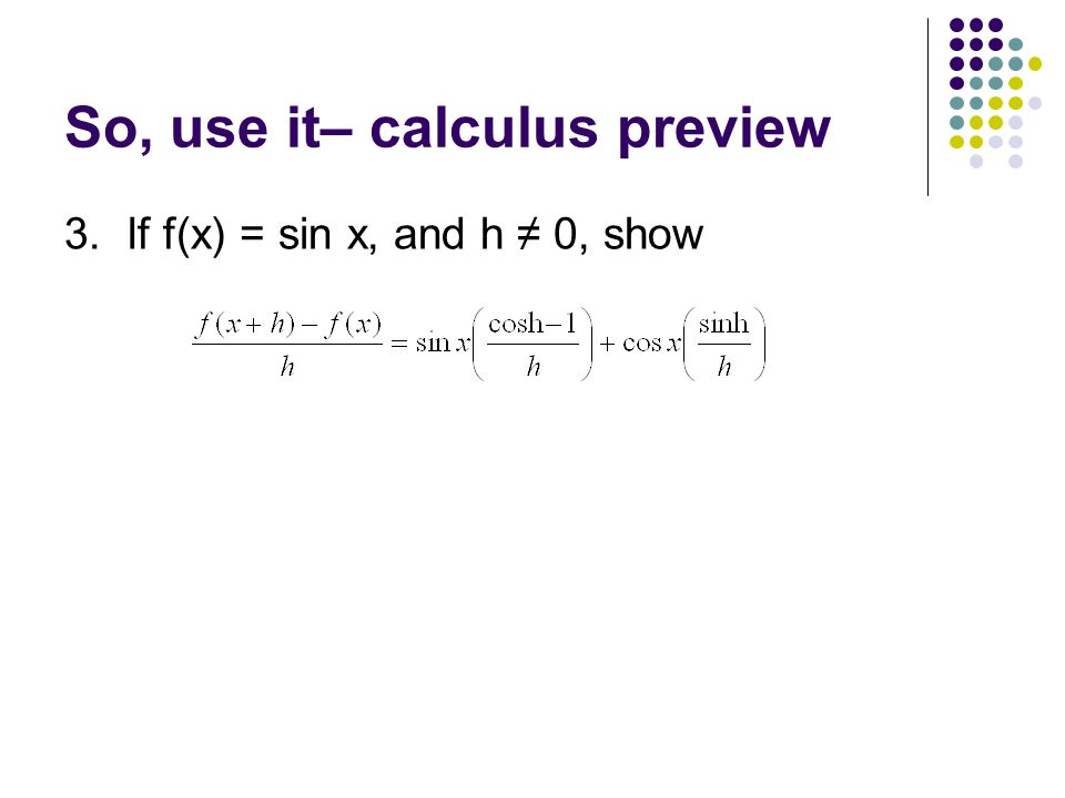 So, use it– calculus preview 3. If f(x) = sin x, and h ≠ 0, show