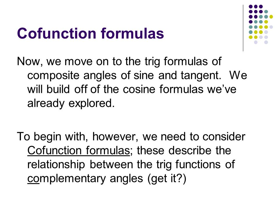 Cofunction formulas Now, we move on to the trig formulas of composite angles of sine and tangent.