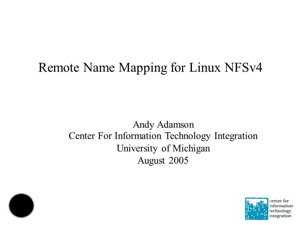 Remote Name Mapping for Linux NFSv4 Andy Adamson Center For Information Technology Integration University of Michigan August 2005