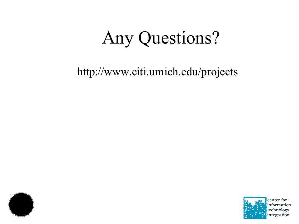 Any Questions? http://www.citi.umich.edu/projects