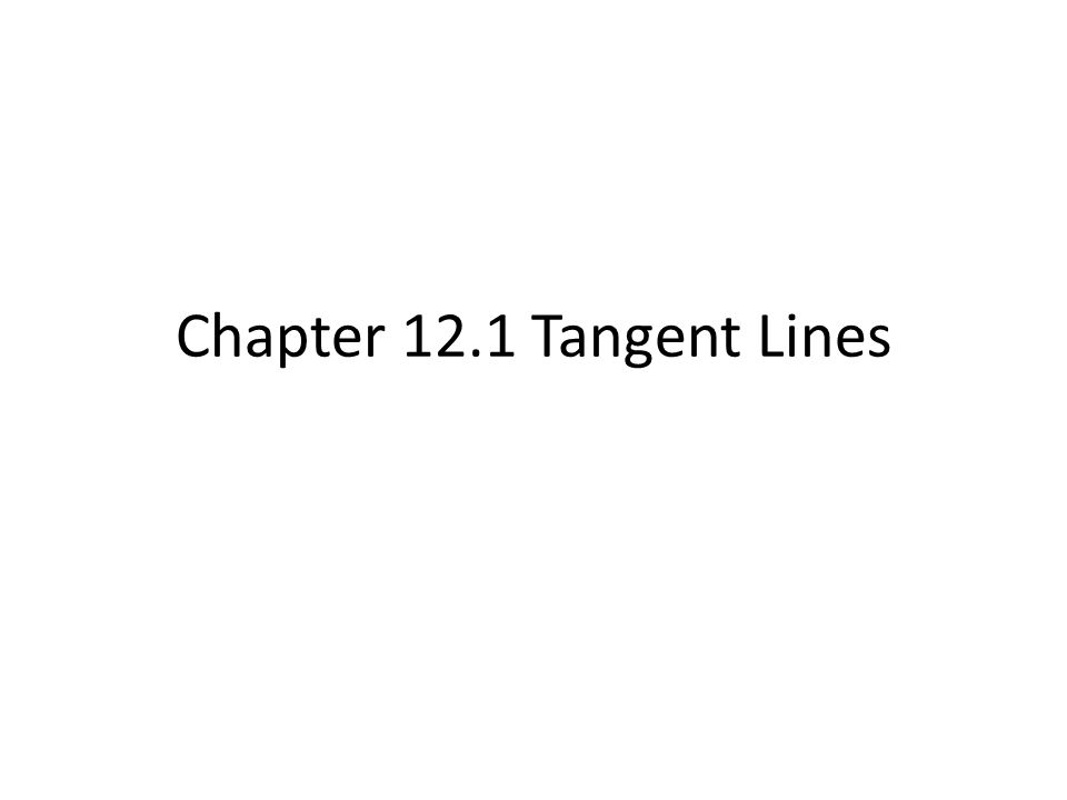 Chapter 12.1 Tangent Lines