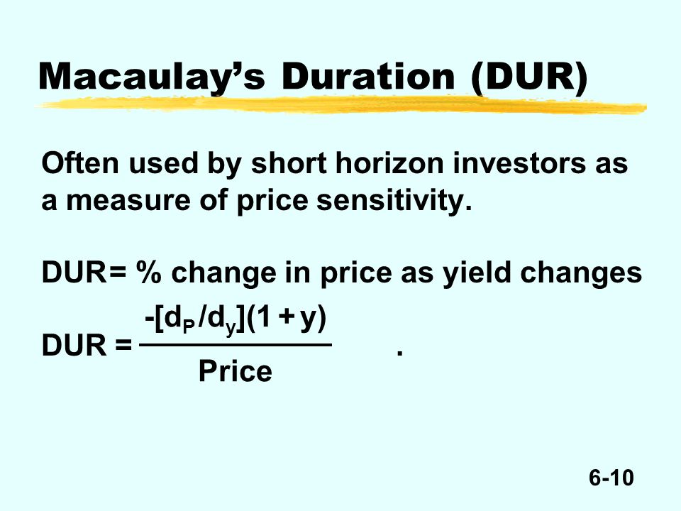 6-10 Macaulay's Duration (DUR) Often used by short horizon investors as a measure of price sensitivity.