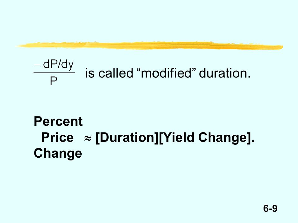 6-9 Percent Price  [Duration][Yield Change]. Change is called modified duration.