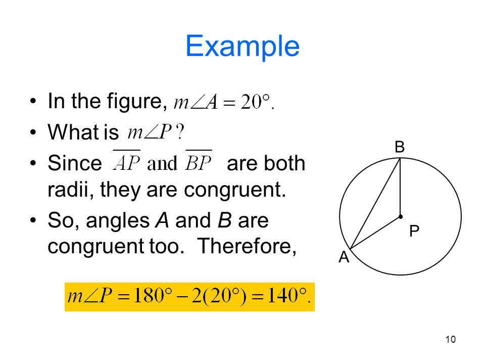 10 Example In the figure, What is Since are both radii, they are congruent. So, angles A and B are congruent too. Therefore, P A B