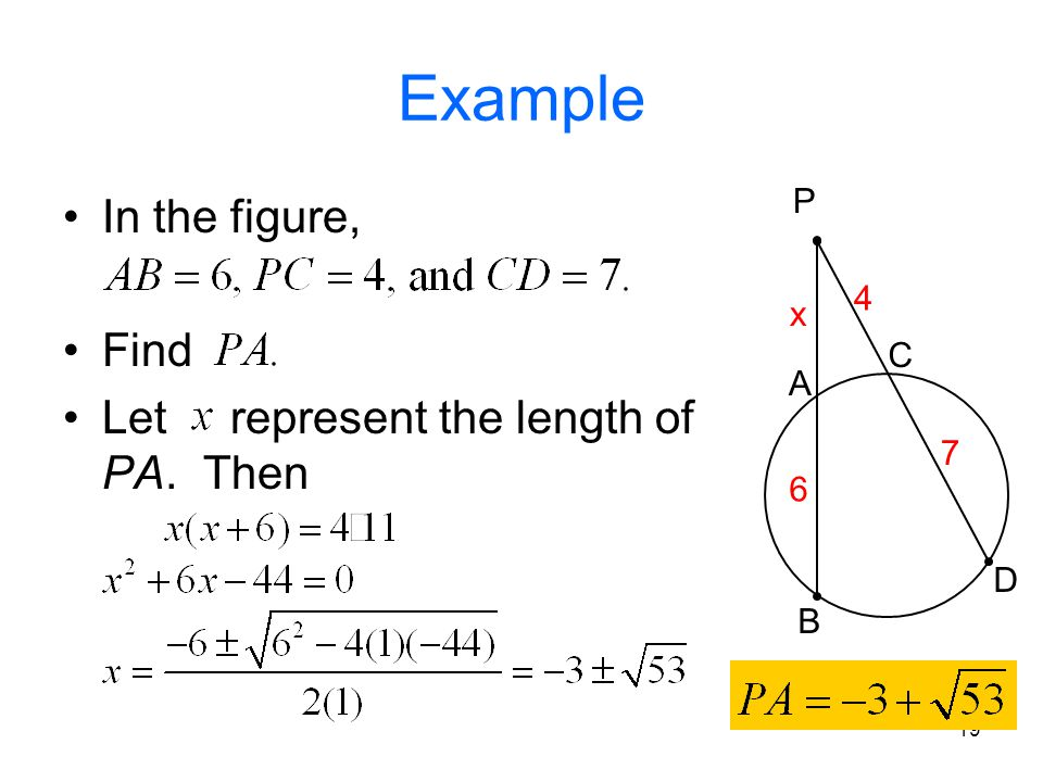 19 Example In the figure, Find Let represent the length of PA. Then P A B C D 6 7 4 x