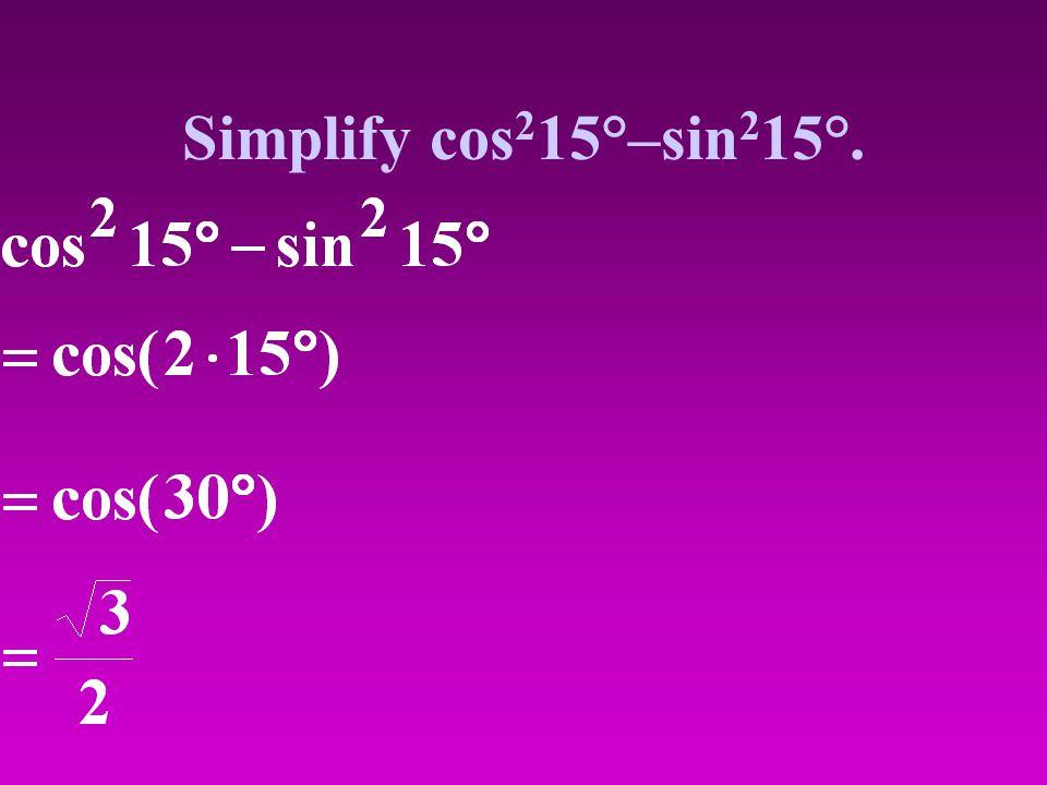 Simplify cos 2 15°–sin 2 15°.