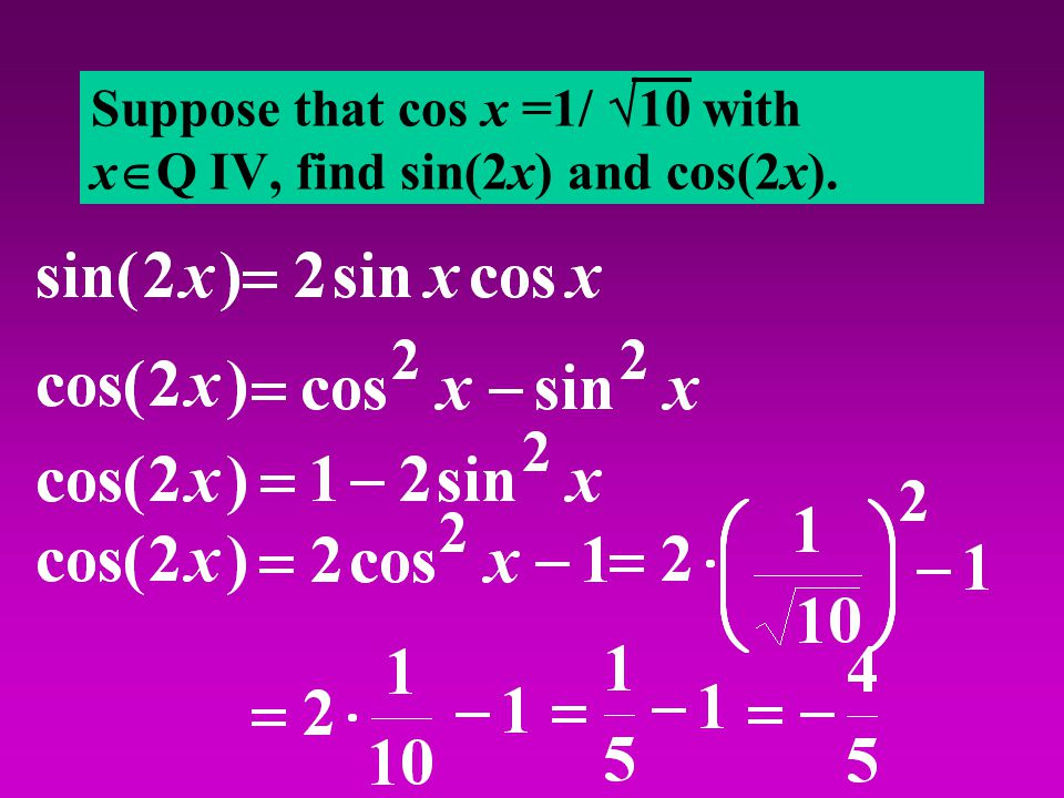 Suppose that cos x =1/  10 with x  Q IV, find sin(2x) and cos(2x).