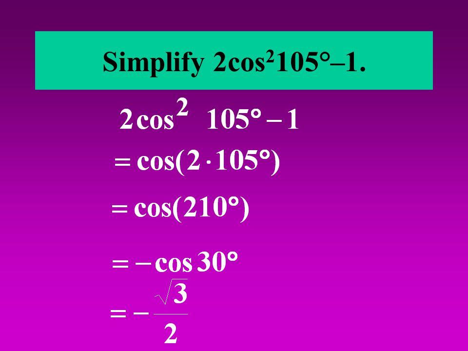 Simplify 2cos 2 105°–1.
