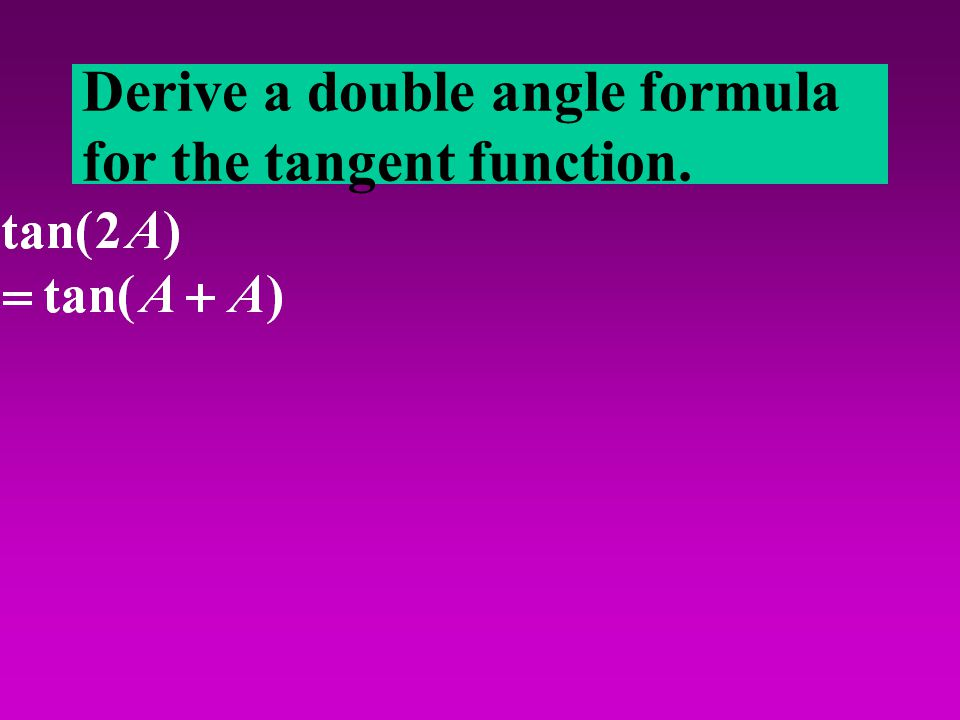 Derive a double angle formula for the tangent function.