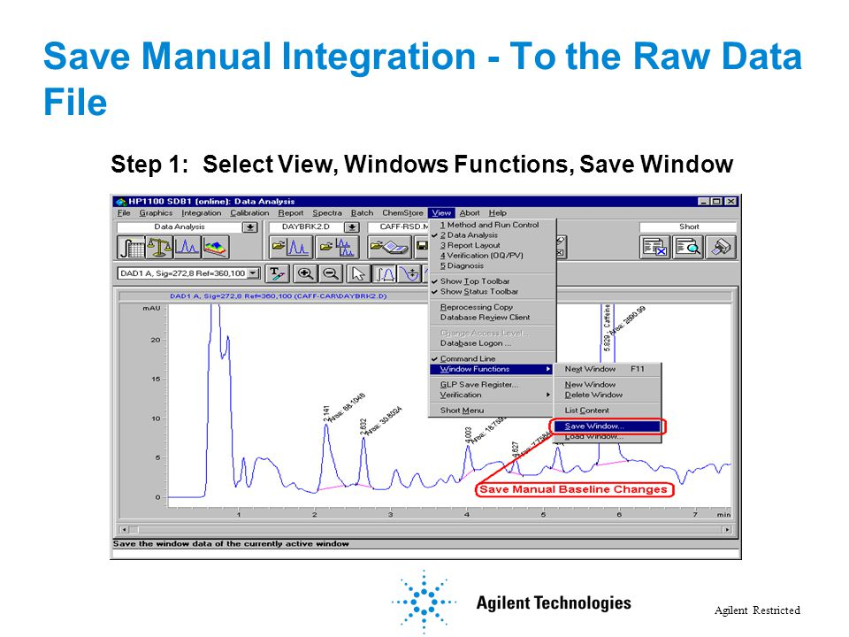 Agilent Restricted Step 1: Select View, Windows Functions, Save Window Save Manual Integration - To the Raw Data File