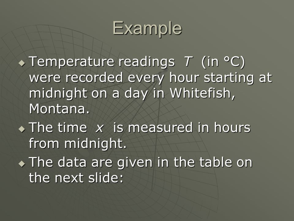 Example  Temperature readings T (in °C) were recorded every hour starting at midnight on a day in Whitefish, Montana.