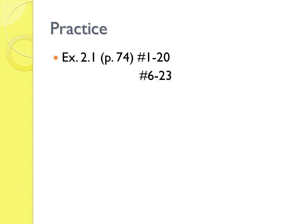 Practice Ex. 2.1 (p. 74) #1-20 #6-23