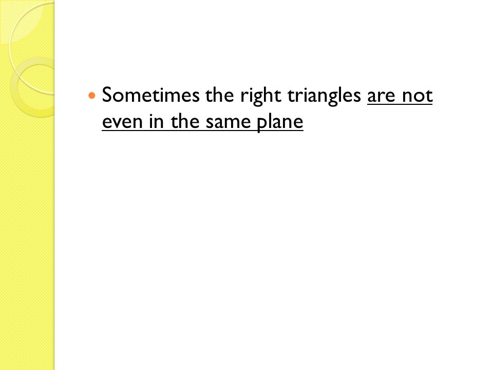 Sometimes the right triangles are not even in the same plane