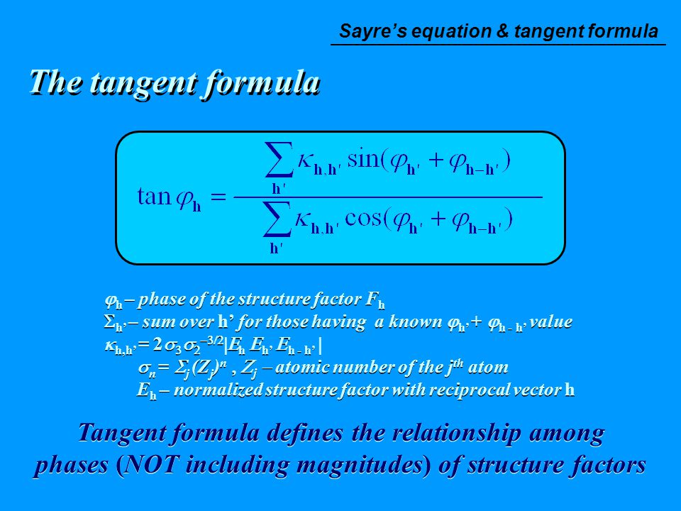 The tangent formula  h – phase of the structure factor  F h  h' – sum over h' for those having a known  h' +  h - h' value  h,h' = 2     