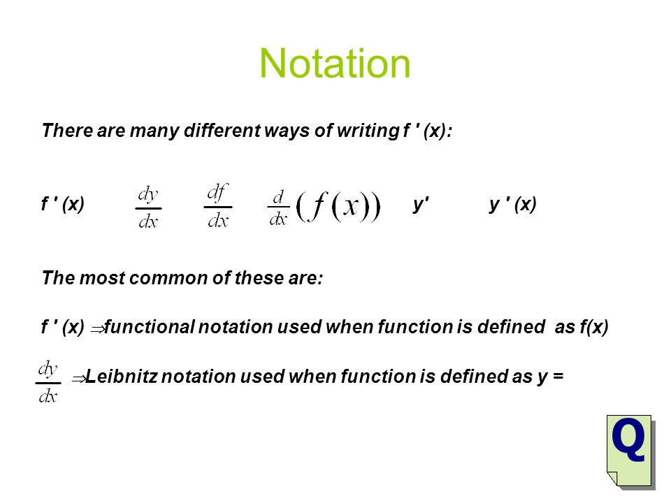 Notation There are many different ways of writing f ′ (x): f ′ (x) y′ y ′ (x) The most common of these are: f ′ (x)  functional notation used when fu