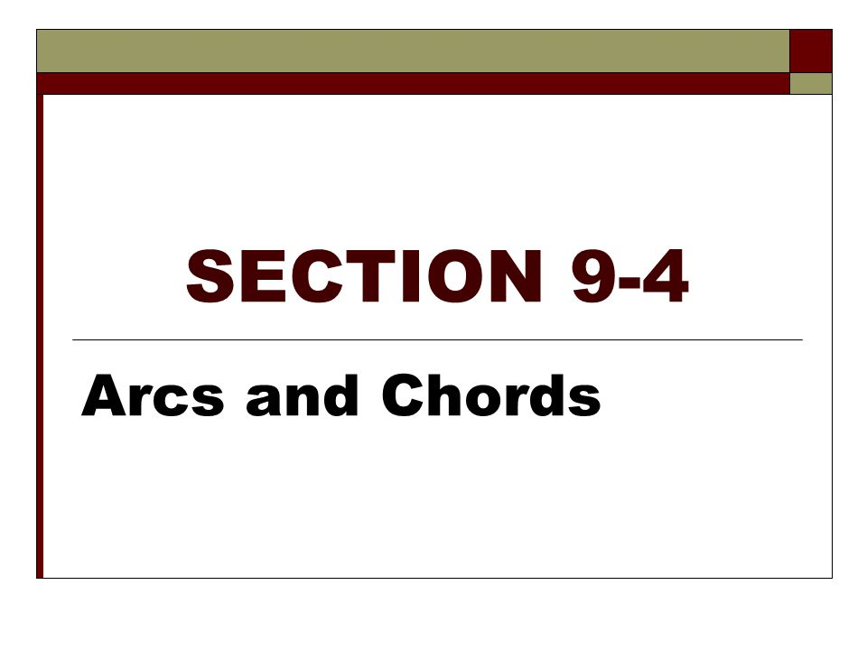 SECTION 9-4 Arcs and Chords