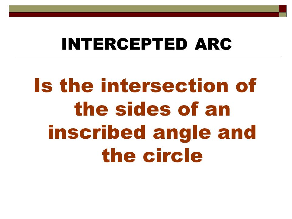 Is the intersection of the sides of an inscribed angle and the circle INTERCEPTED ARC