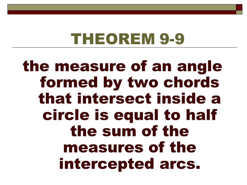 the measure of an angle formed by two chords that intersect inside a circle is equal to half the sum of the measures of the intercepted arcs. THEOREM