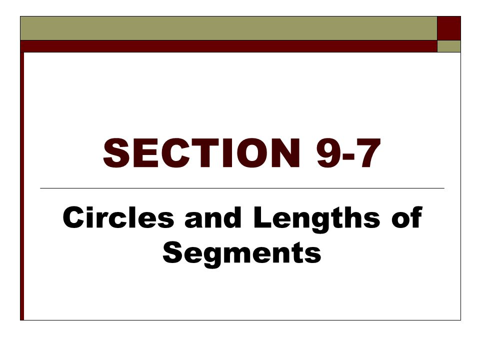 SECTION 9-7 Circles and Lengths of Segments