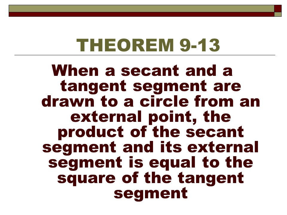 When a secant and a tangent segment are drawn to a circle from an external point, the product of the secant segment and its external segment is equal