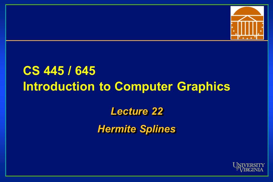 Hermite Blending Functions Remember, each blending function reflects influence of P 1, P 2,  P 1,  P 2 on spline's shape