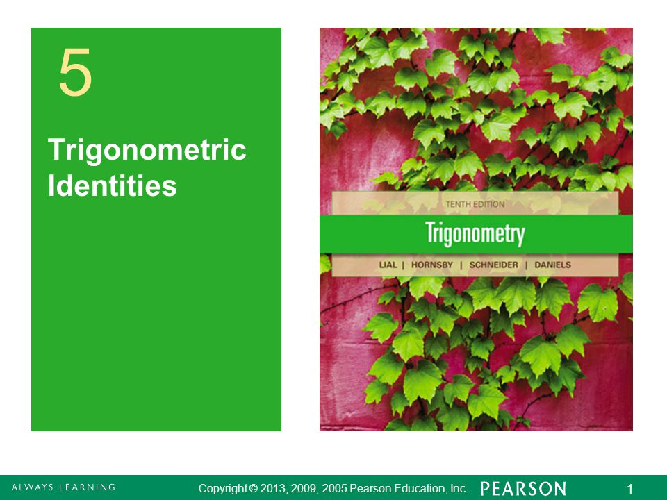 Copyright © 2013, 2009, 2005 Pearson Education, Inc. 1 5 Trigonometric Identities